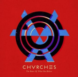 Музыкальный альбом Chvrches - The Bones Of What You Believe (2013)